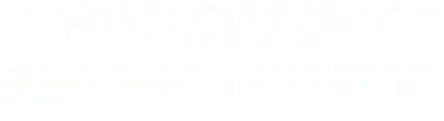 During 2012, Plymouth Comedy Coalition was lucky enough to welcome some of the top names in British comedy to the Notte Inn and Mount Batten Centre as they previewed their Edinburgh Fringe shows. Some of the top Fringe shows of the year previewed in Plymouth, including Patrick Monahan's 'Shooting from the Lip' and Fringe legend Nik Coppin's 'Caricatures'.